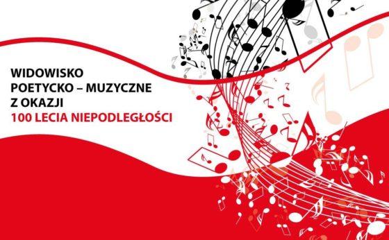 Widowisko poetycko – muzyczne z okazji  100 Lecia Niepodległości