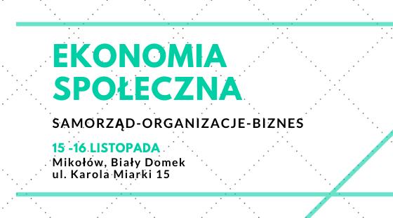 """Konferencja pt. """"Ekonomia Społeczna. Modelowa współpraca SAMORZĄD-ORGANIZACJE-BIZNES"""""""